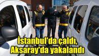 İstanbul'da çaldı, Aksaray'da yakalandı