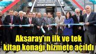 Aksaray'ın ilk ve tek kitap konağı hizmete açıldı