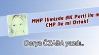MHP İlimizde AK Parti ile mi CHP ile mi Ortak!