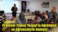 Profesör Yılmaz Yozgat'ta öğretmen ve öğrencilerle buluştu