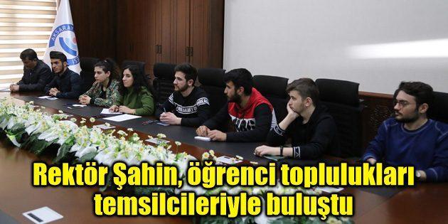 Rektör Şahin, öğrenci toplulukları temsilcileriyle buluştu