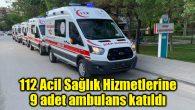 112 Acil Sağlık Hizmetlerine 9 adet ambulans katıldı