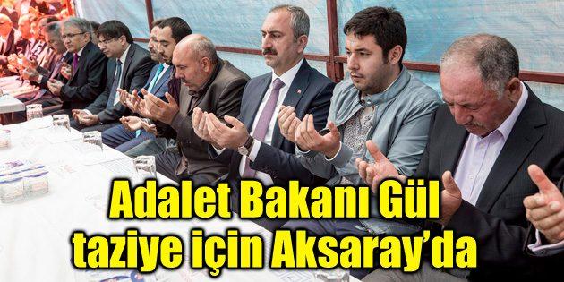 Adalet Bakanı Gül taziye için Aksaray'a geldi