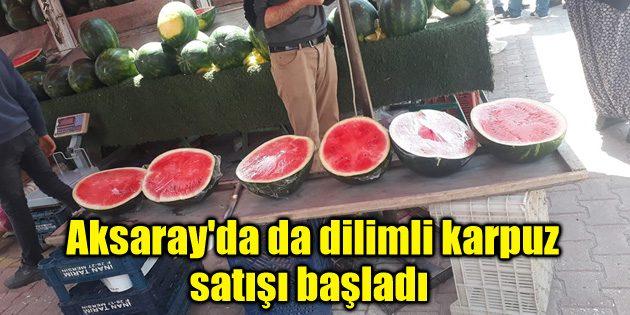 Aksaray'da da dilimli karpuz satışı başladı