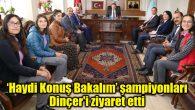'Haydi Konuş Bakalım' şampiyonları Dinçer'i ziyaret etti