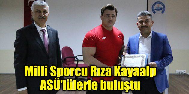 Milli Sporcu Rıza Kayaalp, ASÜ'lülerle buluştu