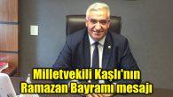 Milletvekili Kaşlı'nın Ramazan Bayramı mesajı