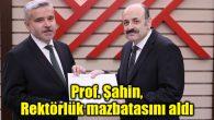 Prof. Şahin, Rektörlük mazbatasını aldı