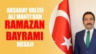 Vali Ali Mantı'dan Ramazan Bayramı mesajı