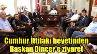 Cumhur İttifakı heyetinden Başkan Dinçer'e ziyaret