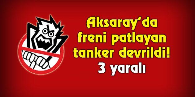 Aksaray'da freni patlayan tanker devrildi!
