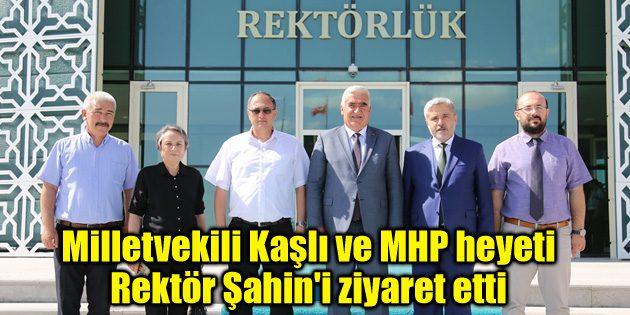 Milletvekili Kaşlı ve MHP heyeti Rektör Şahin'i ziyaret etti