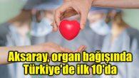Aksaray, organ bağışında Türkiye'de ilk 10'da
