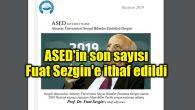 ASED'in son sayısı Fuat Sezgin'e ithaf edildi