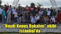 """""""Haydi Konuş Bakalım"""" ekibi İstanbul'da"""