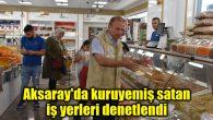 Aksaray'da kuruyemiş satan iş yerleri denetlendi
