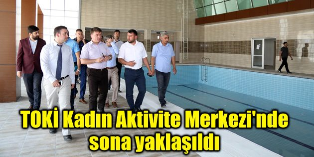 TOKİ Kadın Aktivite Merkezi'nde sona yaklaşıldı