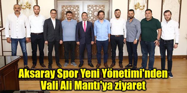 Aksaray Spor Yeni Yönetimi'nden Vali Ali Mantı'ya ziyaret