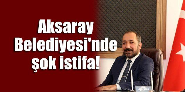Aksaray Belediyesi'nde şok istifa!