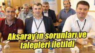 Aksaray'ın sorunları ve talepleri iletildi