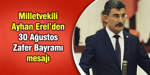 Milletvekili Ayhan Erel'den 30 Ağustos mesajı