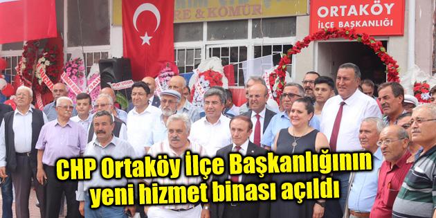 CHP Ortaköy İlçe Başkanlığının yeni hizmet binası açıldı