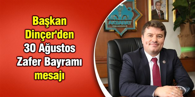 Başkan Dinçer'den 30 Ağustos Zafer Bayramı mesajı