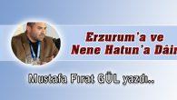 Erzurum'a ve Nene Hatun'a Dâir