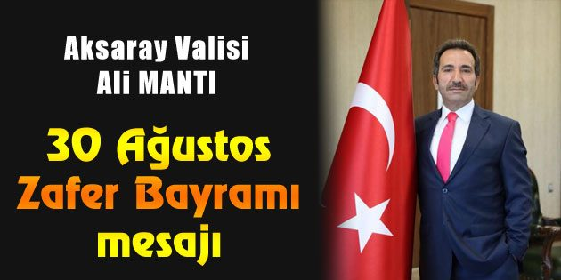 Vali Mantı'nın 30 Ağustos Zafer Bayramı mesajı