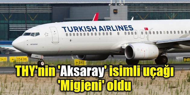 THY'nin 'Aksaray' isimli uçağı 'Migjeni' oldu