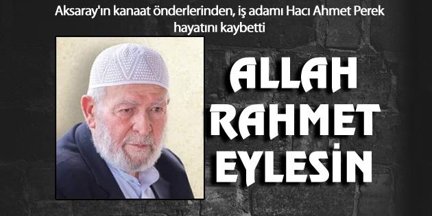Aksaray'ın kanaat önderlerinden Ahmet Perek vefat etti