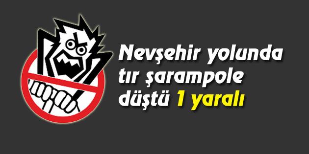 Nevşehir yolunda tır şarampole düştü: 1 yaralı
