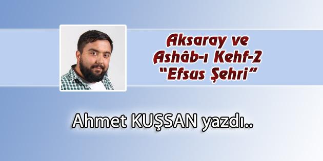 "Aksaray ve Ashâb-ı Kehf-2 ""Efsus Şehri"""