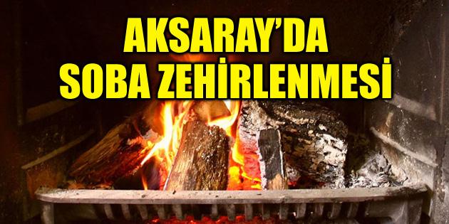 Aksaray'da soba zehirlenmesi: 1 ölü, 1 yaralı