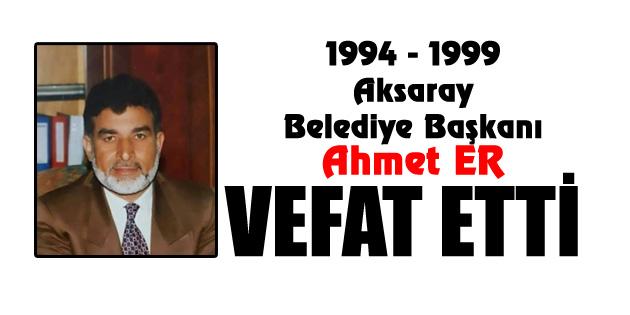 Eski Belediye Başkanı Ahmet Er vefat etti