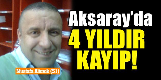 Aksaray'da kayıp Mustafa Altınok 4 yıldır aranıyor!