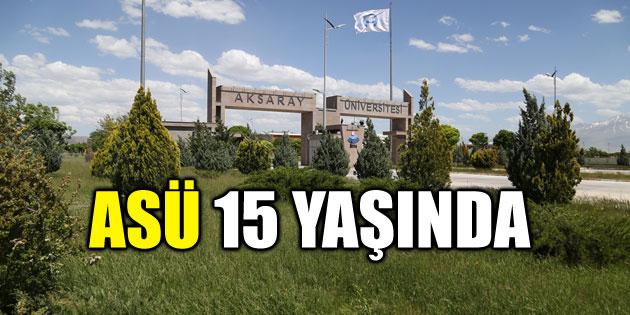 Aksaray Üniversitesi 15 yaşında!