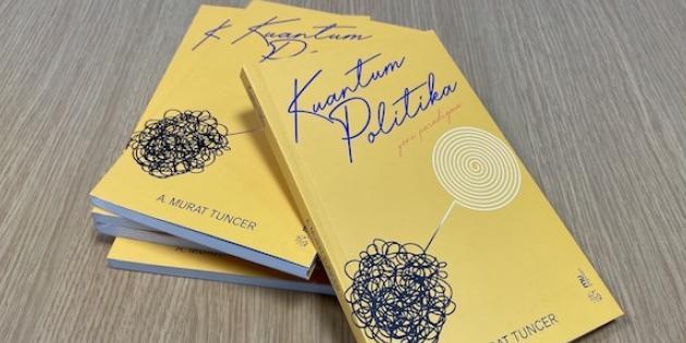 """Murat Tuncer'in """"Kuantum Politika"""" kitabı raflarda yerini aldı"""