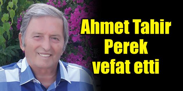 Ahmet Tahir Perek vefat etti