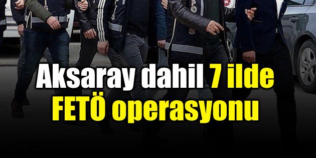Aksaray'da FETÖ Operasyonu: 16 gözaltı