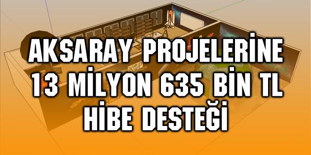 Aksaray projelerine 13 milyon 635 bin TL hibe desteği
