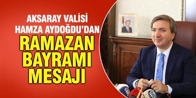 Vali Hamza Aydoğdu'dan Ramazan Bayramı mesajı